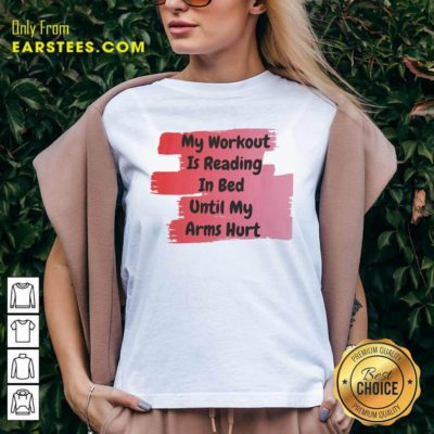 My Workout Is Reading In Bed Until My Arms Hurt V-neck - Design By Earstees.com