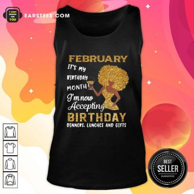 1February Its My Birthday Month Im Now Accepting Birthday Dinners Lunches And Gifts Tank Top- Design By Earstees.com