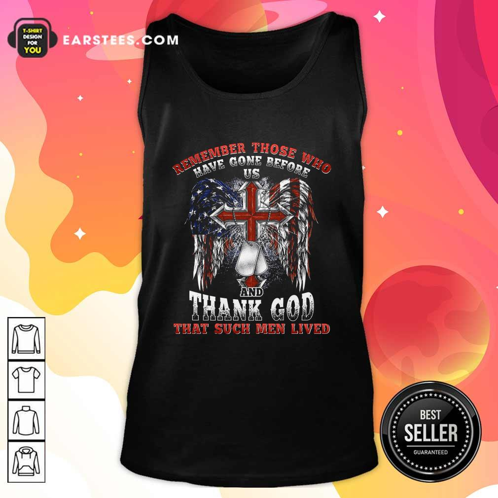 Remember Those Who Have Gone Before Us And Thank God That Such Men Lived Us Flag Tank Top- Design By Earstees.com