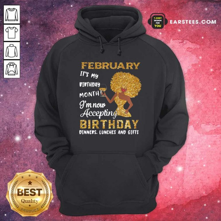 1February Its My Birthday Month Im Now Accepting Birthday Dinners Lunches And Gifts Hoodie- Design By Earstees.com