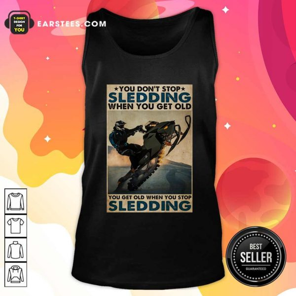 You Dont Stop Sledding When You Get Older You Get Old When You Stop Sledding Poster Tank Top - Design By Earstees.com