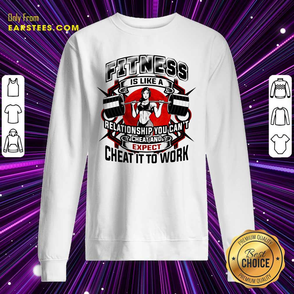 Fitness Is Like A Relationship You Can't Cheat And Expect Cheat It To Work Weight Light Moon Blood Sweatshirt - Design By Earstees.com