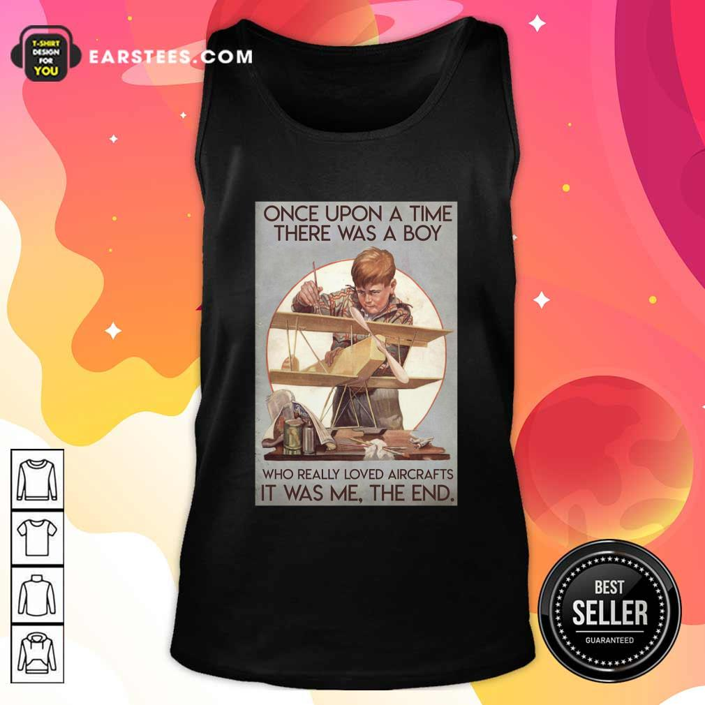 Once Upon A Time There Was A Boy Who Really Loved Aircraft It Was Me The End Poster Tank Top - Design By Earstees.com