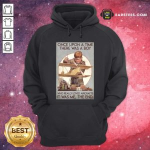 Once Upon A Time There Was A Boy Who Really Loved Aircraft It Was Me The End Poster Hoodie - Design By Earstees.com