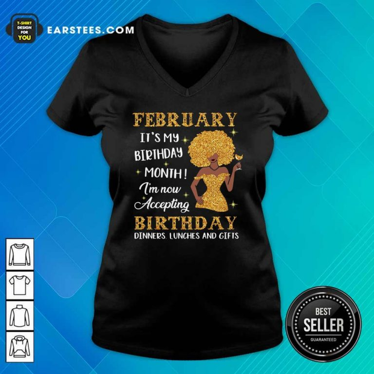 February Its My Birthday Month Im Now Accepting Birthday Dinners Lunches And Gifts V-neck- Design By Earstees.com