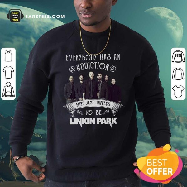 Everybody Has An Addiction Mine Just Happens To Be Linkin Park Shirt Signatures Sweatshirt - Design By Earstees.com