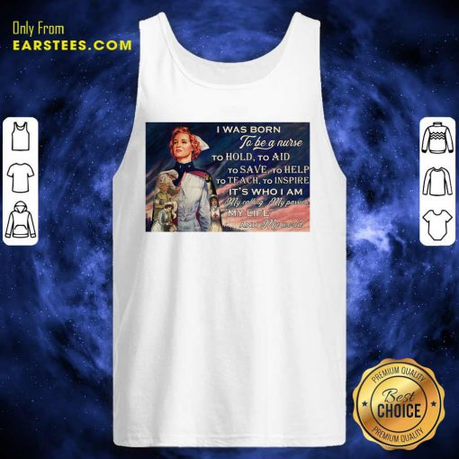 I Was Born To Be A Nurse To Hold To Aid To Save To Help To Teach To Inspire Its Who I Am Tank Top- Design By Earstees.com