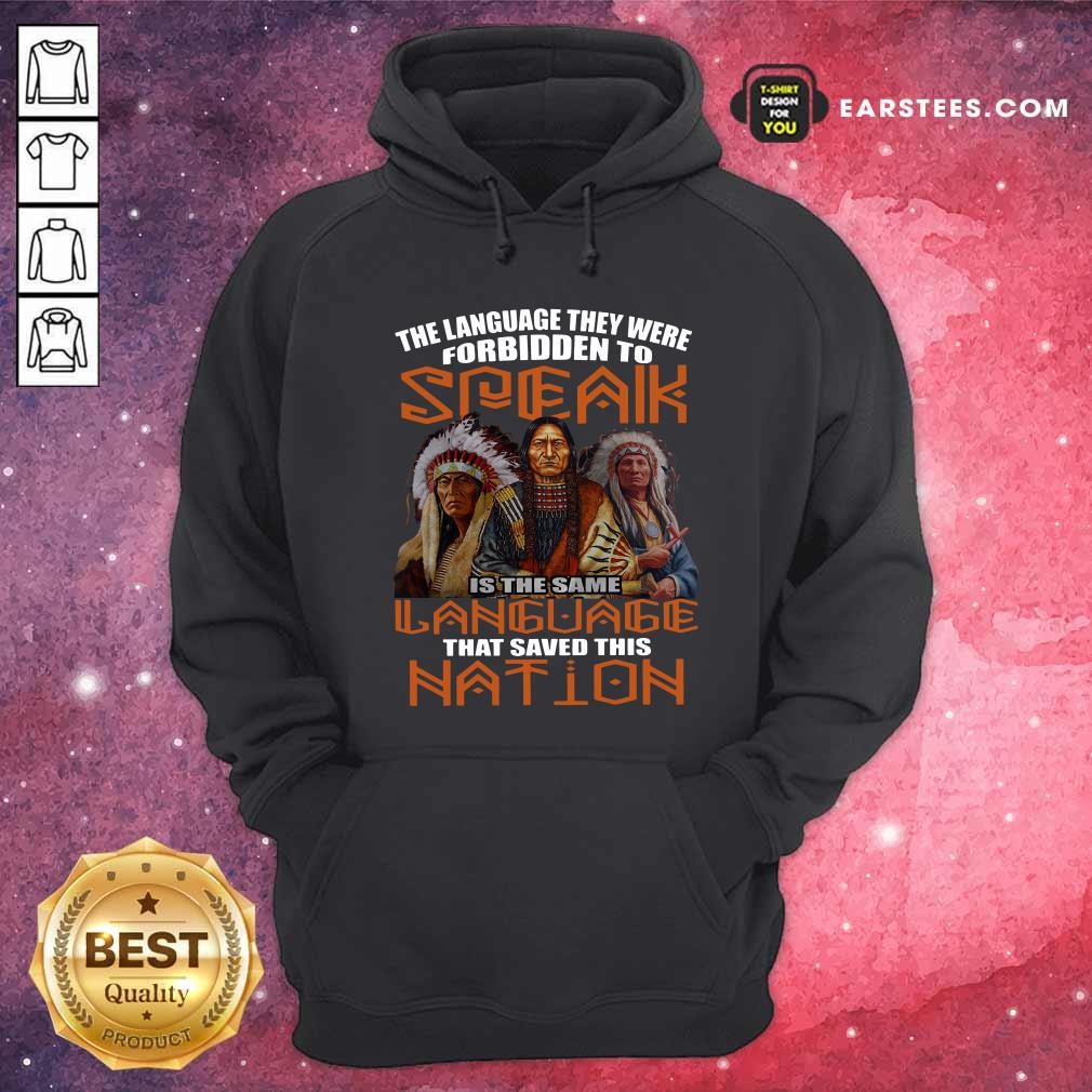 The Language They Were Forbidden To Speak Is The Same Language That Saved This Nation Hoodie- Design By Earstees.com