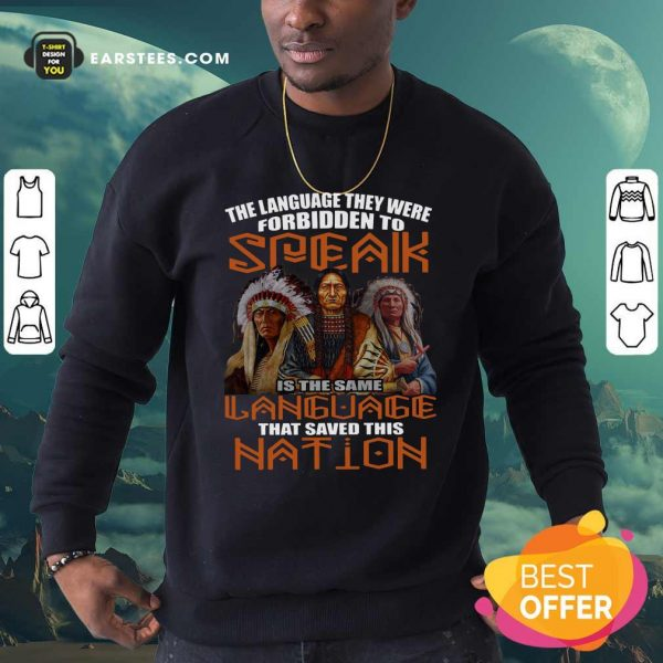 The Language They Were Forbidden To Speak Is The Same Language That Saved This Nation Sweatshirt- Design By Earstees.com