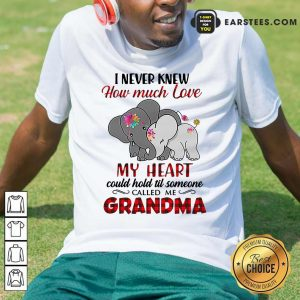 I Never Knew How Much Love My Heart Could Hold Till Someone Called Me Grandma Elephant Shirt- Design By Earstees.com