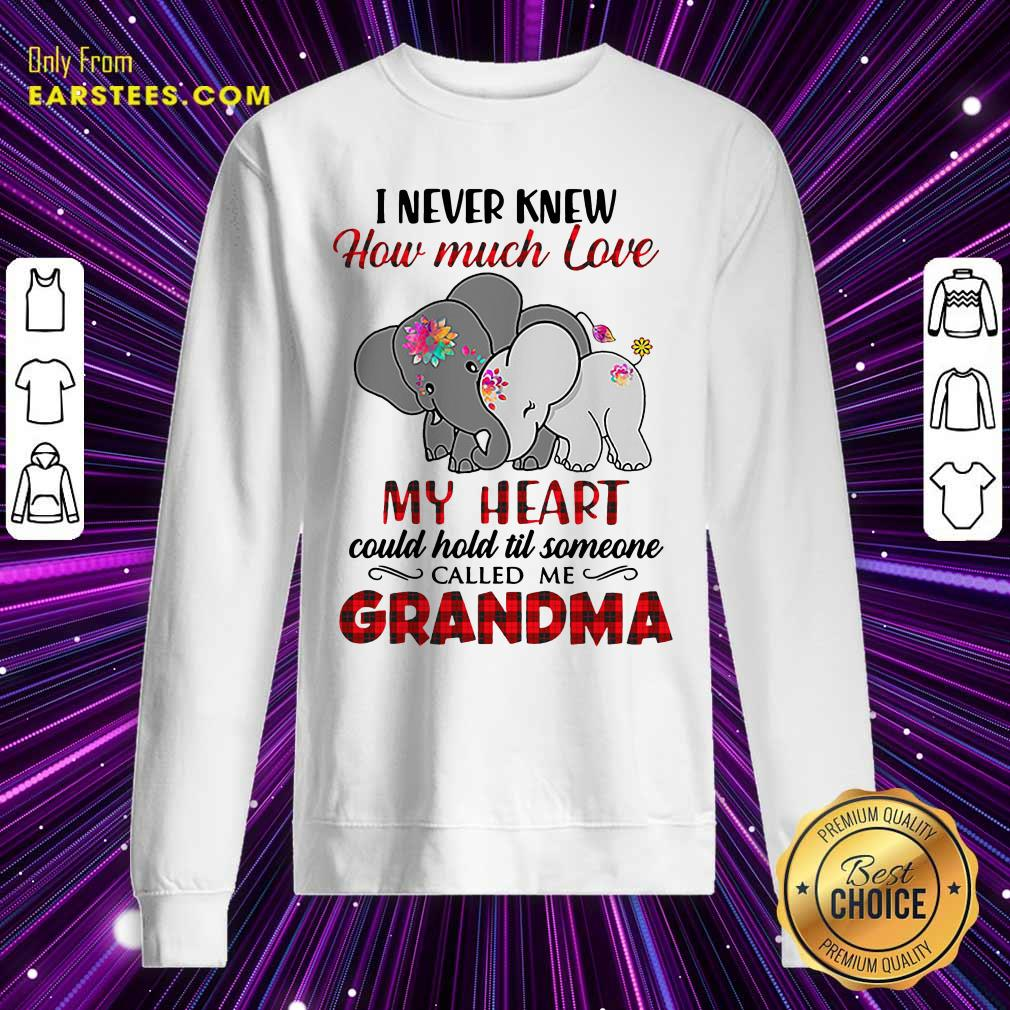 I Never Knew How Much Love My Heart Could Hold Till Someone Called Me Grandma Elephant Sweatshirt- Design By Earstees.com