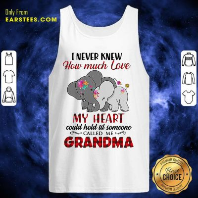 I Never Knew How Much Love My Heart Could Hold Till Someone Called Me Grandma Elephant Tank Top- Design By Earstees.com