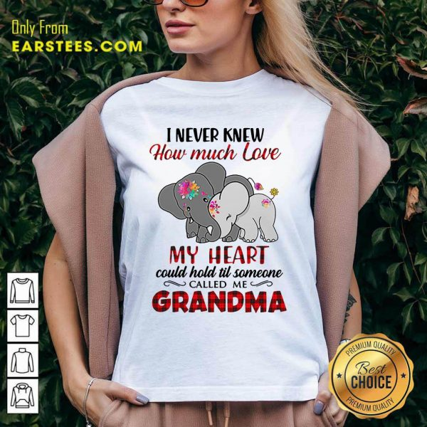 I Never Knew How Much Love My Heart Could Hold Till Someone Called Me Grandma Elephant V-neck- Design By Earstees.com