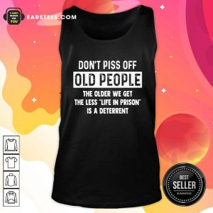 Dont Piss Off Old People The Older We Get The Life In Prison Is A Deterrent Tank Top - Design By Earstees.com