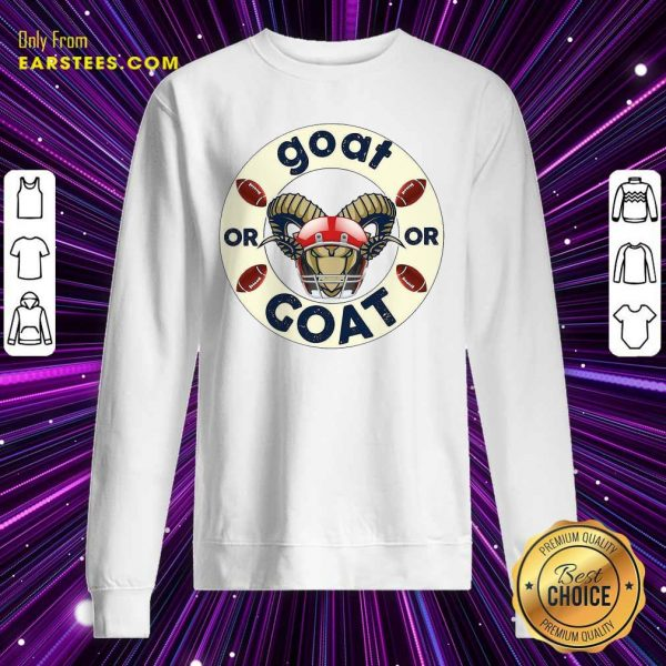 Goat Or Or Goat Football Sweatshirt- Design By Earstees.com