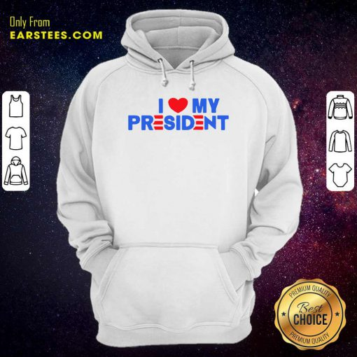 I Heart My President Unisex Hoodie- Design By Earstees.com