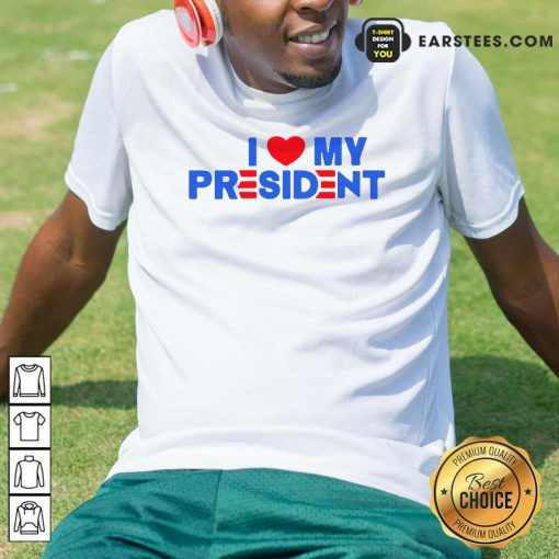 I Heart My President Unisex Shirt- Design By Earstees.com