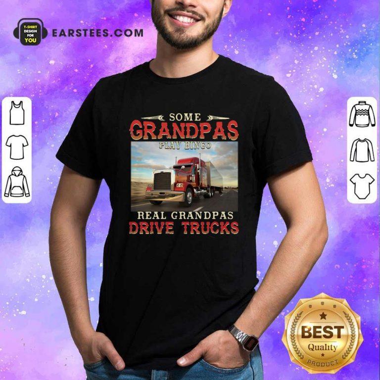 Some Grandpas Play Bingo Real Grandpas Drive Trucks Shirt- Design By Earstees.com