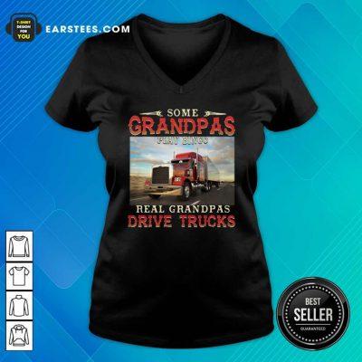 Some Grandpas Play Bingo Real Grandpas Drive Trucks V-neck- Design By Earstees.com