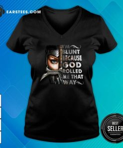 The Mujeres Guerreras Im Blunt Because God Rolled Me That Way V-neck- Design By Earstees.com