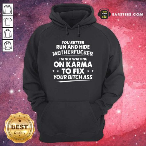 You Better Run And Hide Motherfucker Im Not Waiting On Karma Hoodie- Design By Earstees.com