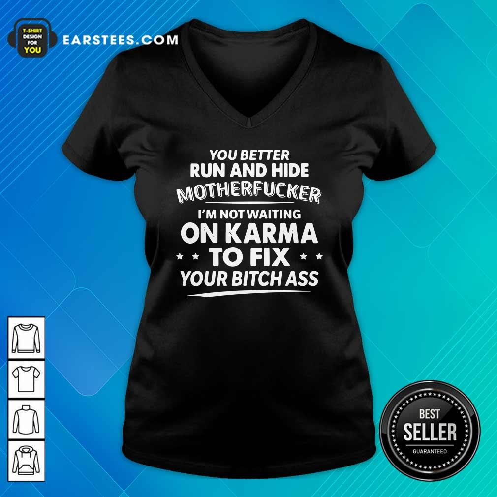 You Better Run And Hide Motherfucker Im Not Waiting On Karma V-neck- Design By Earstees.com
