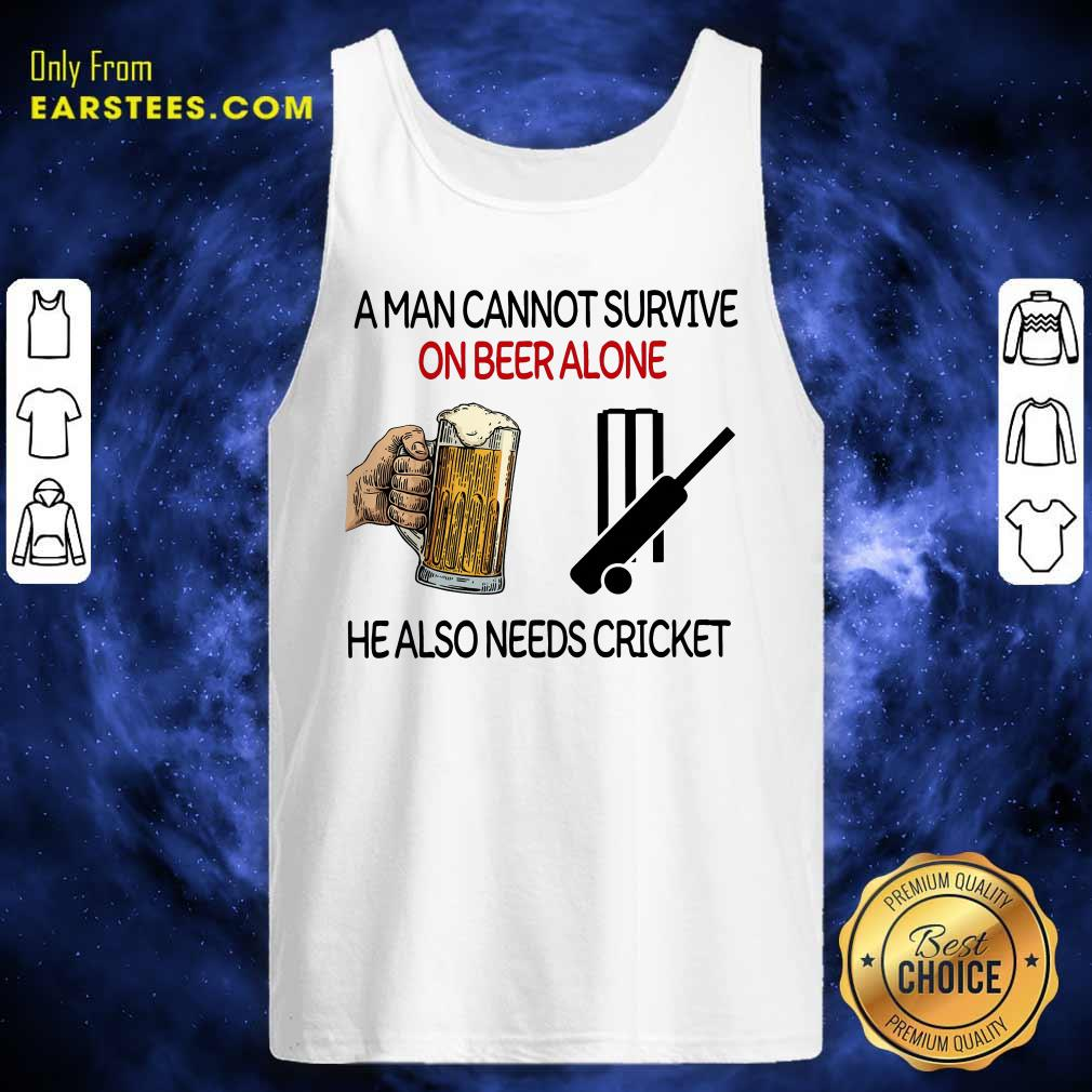A Man Cannot Survive On Beer Alone He Also Needs Cricket Tank Top- Design By Earstees.com
