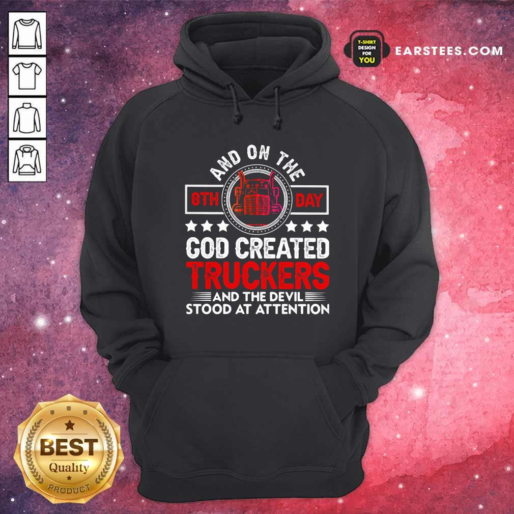 And On The 8th Day God Created Truckers And Devil Stood At Attention Hoodie - Design By Earstees.com