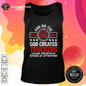 And On The 8th Day God Created Truckers And Devil Stood At Attention Tank Top - Design By Earstees.com
