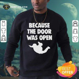 Because The Door Was Open Skydrive Sweatshirt - Design By Earstees.com