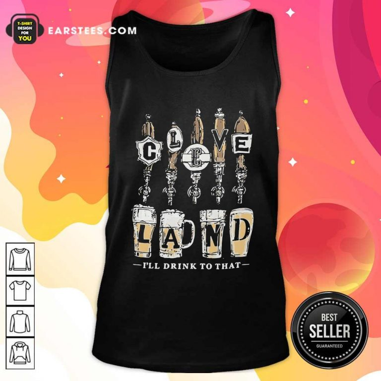Cleveland I Will Drink To That Beer 2021 Tank Top- Design By Earstees.com