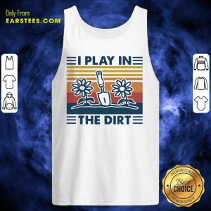 Gardening I Play In The Dirt Vintage Retro Tank Top - Design By Earstees.com