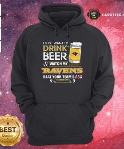 I Just Want To Drink Beer Watch My Ravens Beat Your Teams Ass Quarantined Hoodie- Design By Earstees.com