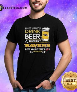 I Just Want To Drink Beer Watch My Ravens Beat Your Teams Ass Quarantined Shirt- Design By Earstees.com