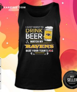 I Just Want To Drink Beer Watch My Ravens Beat Your Teams Ass Quarantined Tank Top- Design By Earstees.com