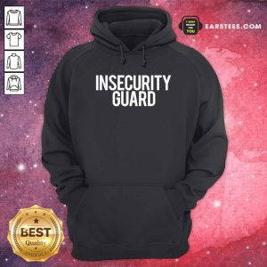 Insecurity Guard Hoodie - Design By Earstees.com