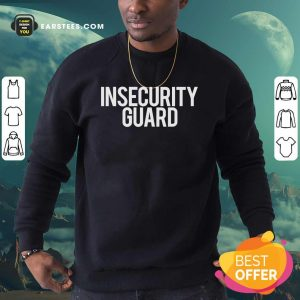Insecurity Guard Sweatshirt - Design By Earstees.com