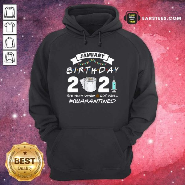 January Birthday 2021 The Year When Shit Got Real Quarantine Hoodie - Design By Earstees.com