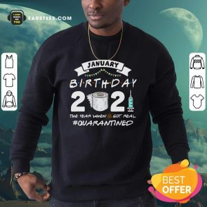 January Birthday 2021 The Year When Shit Got Real Quarantine Sweatshirt - Design By Earstees.com