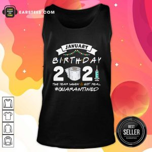 January Birthday 2021 The Year When Shit Got Real Quarantine Tank Top- Design By Earstees.com
