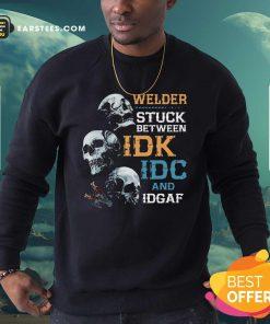 Skulls Welder Stuck Between Idk Idc And Idgaf Sweatshirt- Design By Earstees.com