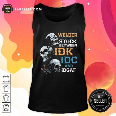 Skulls Welder Stuck Between Idk Idc And Idgaf Tank Top- Design By Earstees.com