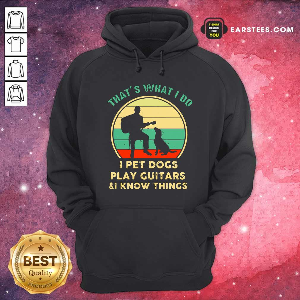 Thats What I Do I Pet Dogs I Play Guitars And I Know Things Vintage Retro Hoodie - Design By Earstees.com