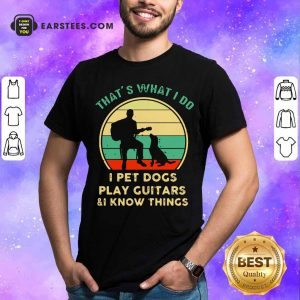 Thats What I Do I Pet Dogs I Play Guitars And I Know Things Vintage Retro Shirt - Design By Earstees.com