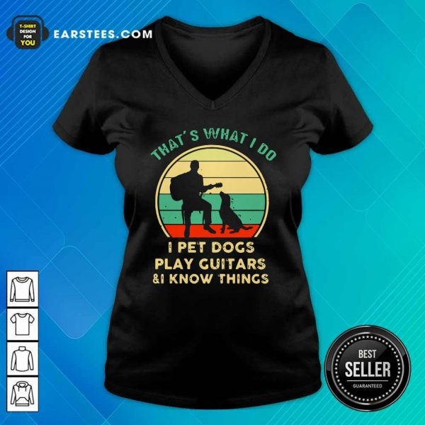Thats What I Do I Pet Dogs I Play Guitars And I Know Things Vintage Retro V-neck - Design By Earstees.com