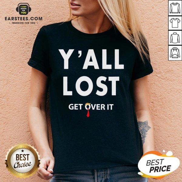 Funny Yall Lost Get Over It V-neck - Design By Earstees.com