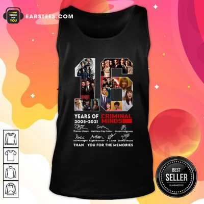 16 Years Of 2005 2021 Criminal Minds Signatures Thank You For The Memories Tank Top- Design By Earstees.com