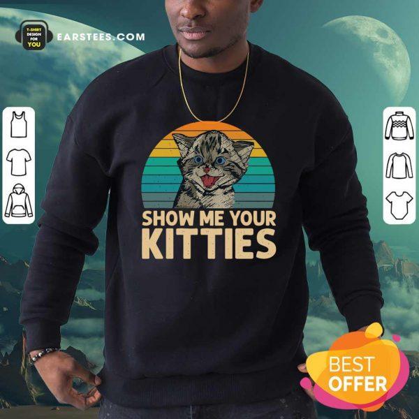 Cat Show Me Your Kitties Vintage Retro Sweatshirt- Design By Earstees.com
