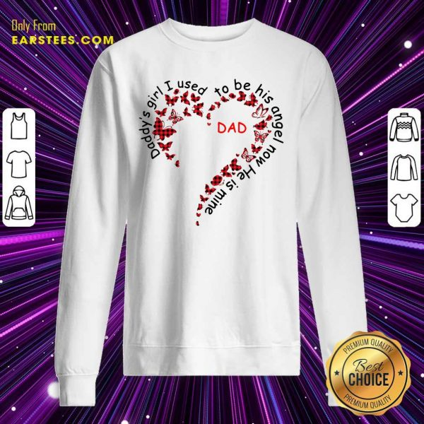 Daddys Girl I Used To Be His Angel Now Hes Mine Sweatshirt - Design By Earstees.com