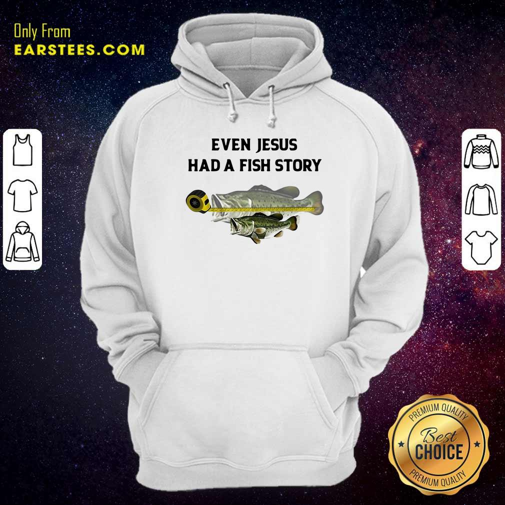 Even Jesus Had A Fish Story Ruler Hoodie- Design By Earstees.com